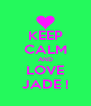 KEEP CALM AND LOVE JADE ! - Personalised Poster A4 size