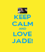 KEEP CALM AND LOVE JADE! - Personalised Poster A4 size