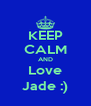 KEEP CALM AND Love Jade :) - Personalised Poster A4 size