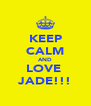 KEEP CALM AND LOVE  JADE!!! - Personalised Poster A4 size