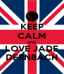 KEEP CALM AND LOVE JADE DERNBACH - Personalised Poster A4 size