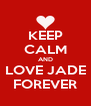 KEEP CALM AND LOVE JADE FOREVER - Personalised Poster A4 size