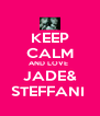 KEEP CALM AND LOVE  JADE& STEFFANI  - Personalised Poster A4 size