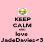 KEEP CALM AND love  JadeDavies<3 - Personalised Poster A4 size