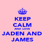 KEEP CALM AND LOVE JADEN AND JAMES - Personalised Poster A4 size
