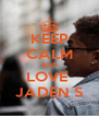 KEEP CALM AND LOVE  JADEN S - Personalised Poster A4 size