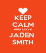 KEEP CALM AND LOVE JADEN  SMITH - Personalised Poster A4 size