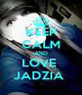 KEEP CALM AND LOVE  JADZIA  - Personalised Poster A4 size