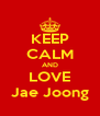 KEEP CALM AND LOVE Jae Joong - Personalised Poster A4 size