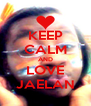 KEEP CALM AND LOVE JAELAN - Personalised Poster A4 size