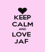 KEEP CALM AND LOVE  JAF  - Personalised Poster A4 size