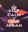 KEEP CALM AND LOVE JAGAN - Personalised Poster A4 size