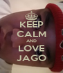 KEEP CALM AND LOVE JAGO - Personalised Poster A4 size