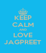 KEEP CALM AND LOVE JAGPREET - Personalised Poster A4 size