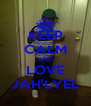 KEEP CALM AND LOVE JAH'LYEL - Personalised Poster A4 size