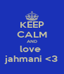 KEEP CALM AND love  jahmani <3 - Personalised Poster A4 size