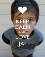 KEEP CALM AND LOVE JAI - Personalised Poster A4 size