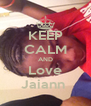KEEP CALM AND Love Jaiann  - Personalised Poster A4 size
