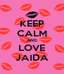 KEEP CALM AND LOVE JAIDA - Personalised Poster A4 size
