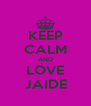 KEEP CALM AND LOVE JAIDE - Personalised Poster A4 size