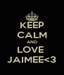 KEEP CALM AND LOVE  JAIMEE<3 - Personalised Poster A4 size