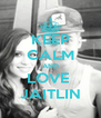 KEEP CALM AND LOVE  JAITLIN - Personalised Poster A4 size
