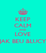 KEEP CALM AND LOVE JAK BEU &LUCY - Personalised Poster A4 size