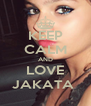 KEEP CALM AND LOVE JAKATA  - Personalised Poster A4 size