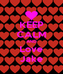 KEEP CALM AND Love Jake - Personalised Poster A4 size