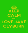 KEEP CALM AND LOVE JAKE CLYBURN - Personalised Poster A4 size