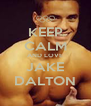 KEEP CALM AND LOVE JAKE DALTON - Personalised Poster A4 size