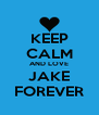 KEEP CALM AND LOVE JAKE FOREVER - Personalised Poster A4 size