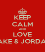 KEEP CALM AND LOVE JAKE & JORDAN - Personalised Poster A4 size