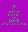 KEEP CALM AND LOVE JAKE LEAPER - Personalised Poster A4 size