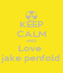 KEEP CALM AND Love  jake penfold - Personalised Poster A4 size