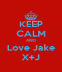 KEEP CALM AND Love Jake X+J - Personalised Poster A4 size