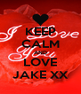 KEEP CALM AND LOVE JAKE XX - Personalised Poster A4 size
