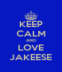 KEEP CALM AND LOVE JAKEESE - Personalised Poster A4 size