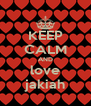 KEEP CALM AND love jakiah - Personalised Poster A4 size