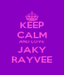 KEEP CALM AND LOVE JAKY RAYVEE - Personalised Poster A4 size