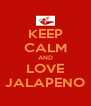 KEEP CALM AND LOVE JALAPENO - Personalised Poster A4 size