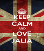 KEEP CALM AND LOVE JALIA - Personalised Poster A4 size