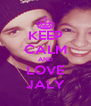 KEEP CALM AND LOVE JALY - Personalised Poster A4 size
