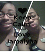 Keep Calm  And Love Jamaiyaa  - Personalised Poster A4 size
