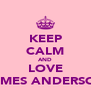 KEEP CALM AND LOVE JAMES ANDERSON - Personalised Poster A4 size