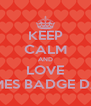 KEEP CALM AND LOVE JAMES BADGE DALE - Personalised Poster A4 size
