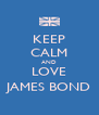 KEEP CALM AND LOVE JAMES BOND - Personalised Poster A4 size