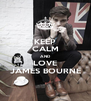 KEEP CALM AND LOVE JAMES BOURNE - Personalised Poster A4 size