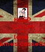 KEEP CALM AND love  james cassells - Personalised Poster A4 size