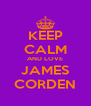 KEEP CALM AND LOVE JAMES CORDEN - Personalised Poster A4 size